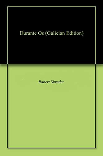 Durante Os (Galician Edition) por Robert Shrader