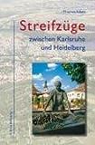 Streifzüge zwischen Karlsruhe und Heidelberg - Thomas Adam