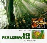 Der Pfälzerwald: Pflanzen - Tiere - Felsen