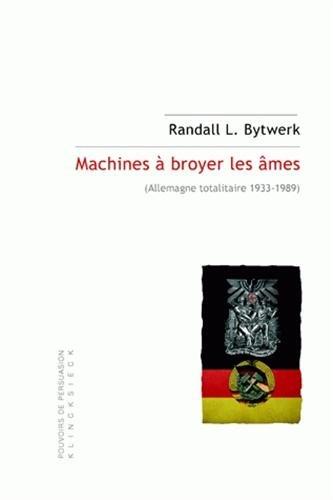 Machines à broyer les âmes : Allemagne totalitaire 1933-1989 par Randall L. Bytwerk