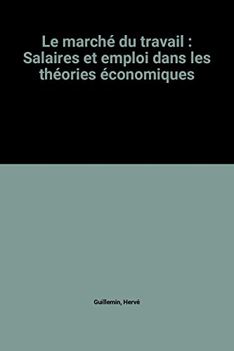Le marché du travail : Salaires et emploi dans les théories économiques