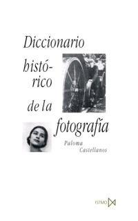 Diccionario Historico de La Fotografia por Paloma Castellanos