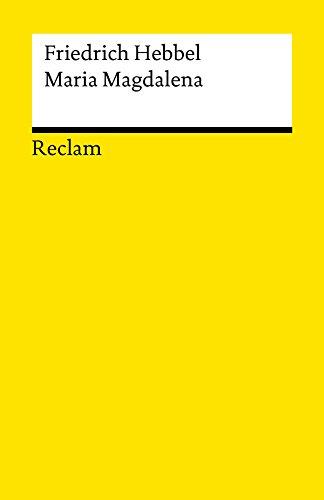 Maria Magdalena: Ein bürgerliches Trauerspiel in drei Akten (Reclams Universal-Bibliothek)