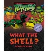Teenage mutant ninja turtles : what the shell? : activity book.