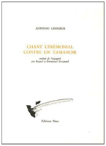 Chant cérémonial contre un tamanoir par Antonio Cisneros