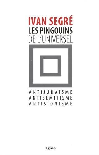 Les pingouins de l'universel : Antijudaïsme, antisémitisme, antisionisme
