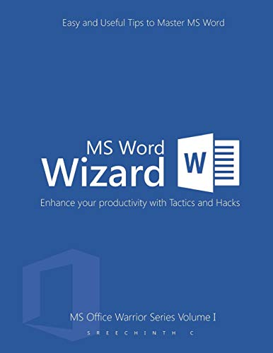 MS Word Wizard- Enhance your productivity with Tactics and Hacks: Easy and Useful Tips to Master MS Word (MS Office Warrior Series)