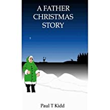 [ A FATHER CHRISTMAS STORY: BEING A TALE OF HOW FATHER CHRISTMAS CAME TO BE (NEW) ] by Kidd, Paul T ( AUTHOR ) Nov-01-2011 [ Paperback ]