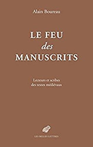 Le Feu des manuscrits: Lecteurs et scribes des textes médiévaux