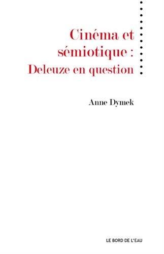 Cinéma et sémiotique : Deleuze en question par Anne Dymek