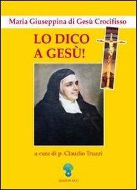 Lo dico a Gesù. Maria Giuseppina di Gesù Crocifisso
