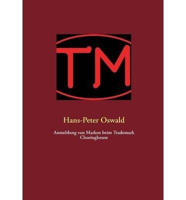 [ ANMELDUNG VON MARKEN BEIM TRADEMARK CLEARINGHOUSE (GERMAN) ] BY Oswald, Hans-Peter ( Author ) [ 2013 ] Paperback