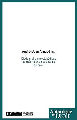Dictionnaire encyclopédique de théorie et de sociologie du droit par André-Jean Arnaud