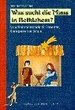 Was sucht die Maus in Bethlehem?: Neue Weihnachtsspiele für Gemeinde, Kindergarten und Schule -
