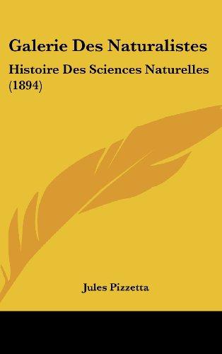 Galerie Des Naturalistes: Histoire Des Sciences Naturelles (1894)