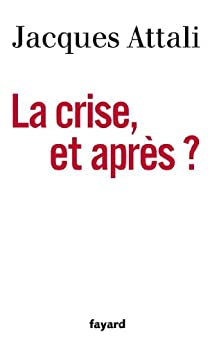 La Crise, et après ? (Documents) par [Attali, Jacques]