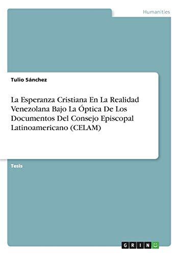 La Esperanza Cristiana En La Realidad Venezolana Bajo La Óptica De Los Documentos Del Consejo Episcopal Latinoamericano (CELAM)
