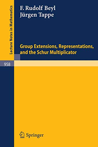 Group Extensions, Representations, and the Schur Multiplicator (Lecture Notes in Mathematics (958), Band 958)