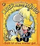 Der kleine König. Bald ist alles wieder gut: Eine Geschichte um den kleinen König aus dem Abendgruss des Sandmanns