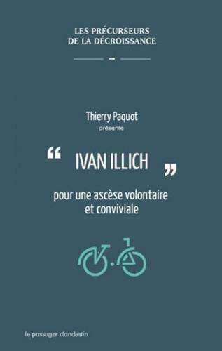 Ivan Illich pour une Ascèse Volontaire et Conviviale par  Paquot Thierry