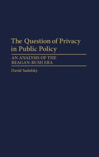 The Question of Privacy in Public Policy: An Analysis of the Reagan-Bush Era by David Sadofsky (1993-07-30)