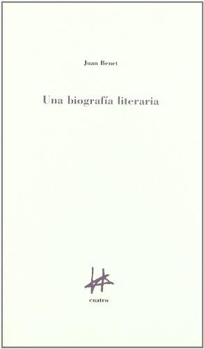Biografia literaria, una por Juan Benet