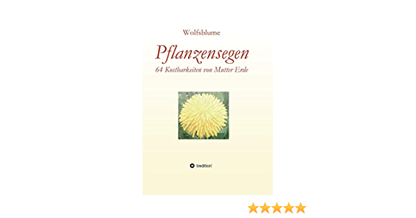 Pflanzensegen 64 Kostbarkeiten Von Mutter Erde Amazon De Joggerst Bianca Wolfsblume Bucher
