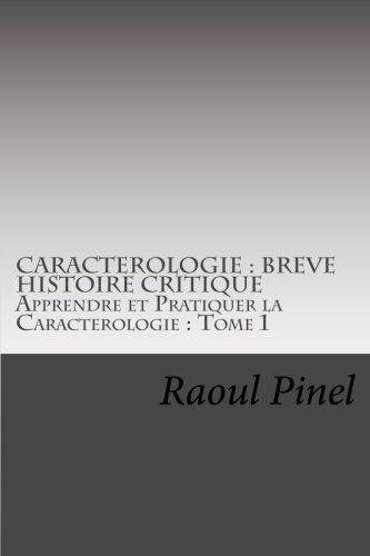 Caracterologie : Breve Histoire Critique: Apprendre et Pratiquer la Caracterologie: I par Raoul Pinel