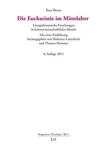 Die Eucharistie im Mittelalter. Liturgiehistorische Forschungen in kulturwissenschaftlicher Absicht