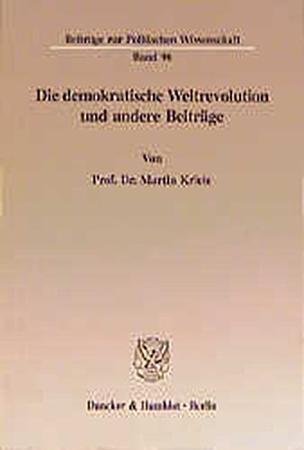 Die demokratische Weltrevolution und andere Beiträge. (Beiträge zur Politischen Wissenschaft)