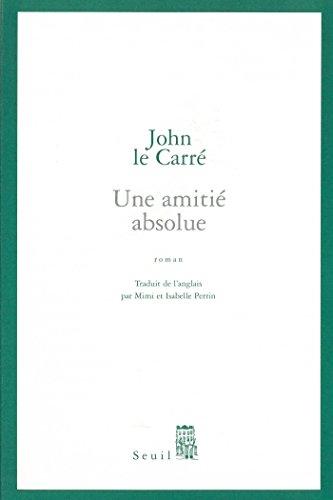 Une amitié absolue (Cadre vert) par John Le Carré