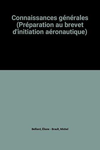 Connaissances générales (Préparation au brevet d'initiation aéronautique) par Éliane Belliard