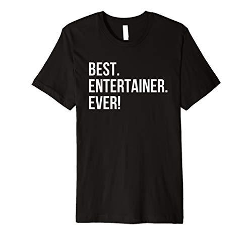 Best. Entertainer. Ever. Shirt