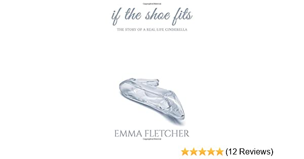A Cinderella Story If The Shoe Fits Dvd Australia If The Shoe Fits The Story Of A Real Life Cinderella Amazon Co Uk Fletcher Emma 9781913289591 Books