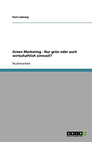 Green Marketing - Nur grün oder auch wirtschaftlich sinnvoll?
