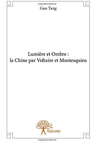 Lumière et Ombre : la Chine par Voltaire et Montesquieu par  Guo Tang