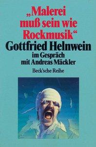 """""""Malerei muß sein wie Rockmusik"""" Gottfried Helnwein im Gespräch mit Andreas Mäckler"""