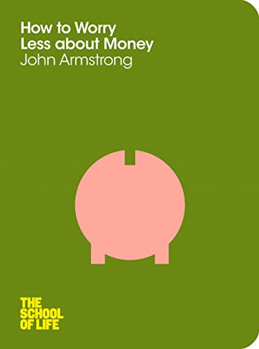 How to Worry Less About Money (The School of Life) por John Armstrong