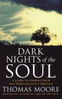 Dark Nights Of The Soul: A guide to finding your way through life's ordeals by Thomas Moore (2004-08-26)