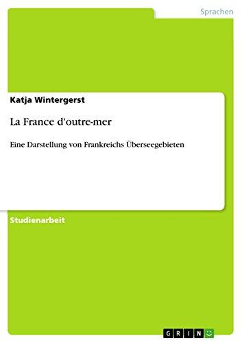 La France d'outre-mer: Eine Darstellung von Frankreichs Überseegebieten