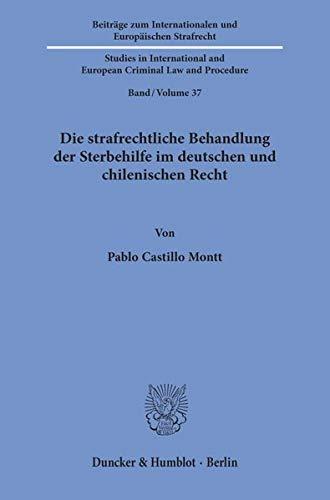 Die strafrechtliche Behandlung der Sterbehilfe im deutschen und chilenischen Recht. (Beiträge zum Internationalen und Europäischen Strafrecht - ... and European Criminal Law and Procedure)