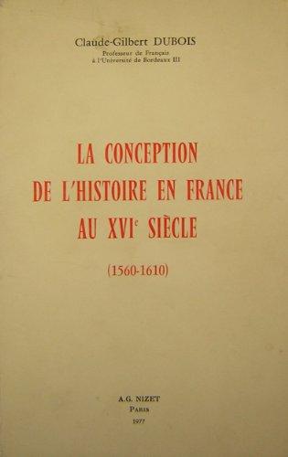 La Conception de l'histoire en France au XVI5 siècle : 1560-1610