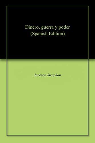 Dinero, guerra y poder por Jackson  Strachan