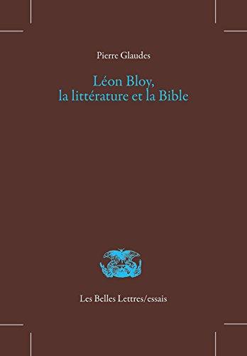 Lon Bloy, la littrature et la Bible (Les Belles Lettres / essais t. 20)