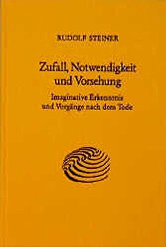 Zufall, Notwendigkeit und Vorsehung: Imaginative Erkenntnis und Vorgänge nach dem Tode. Acht Vorträge, Dornach 1915 (Rudolf Steiner Gesamtausgabe)