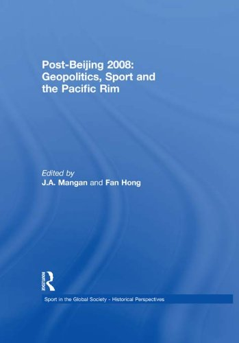 Post-Beijing 2008: Geopolitics, Sport and the Pacific Rim (Sport in the Global Society - Historical Perspectives) (English Edition)