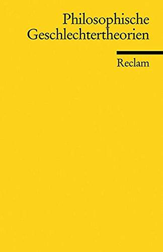 Philosophische Geschlechtertheorien (Reclams Universal-Bibliothek, Band 18190)