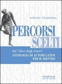 Percorsi scelti dal «Libro degli autori». Antologia di autori latini. Per il biennio dei Licei e degli Ist. Magistrali