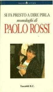 Si fa presto a dire pirla. Monologhi di Paolo Rossi.