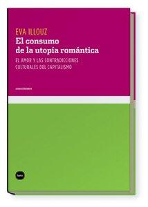 Consumo De La Utopia Romantica, E (conocimiento) por Eva Illouz